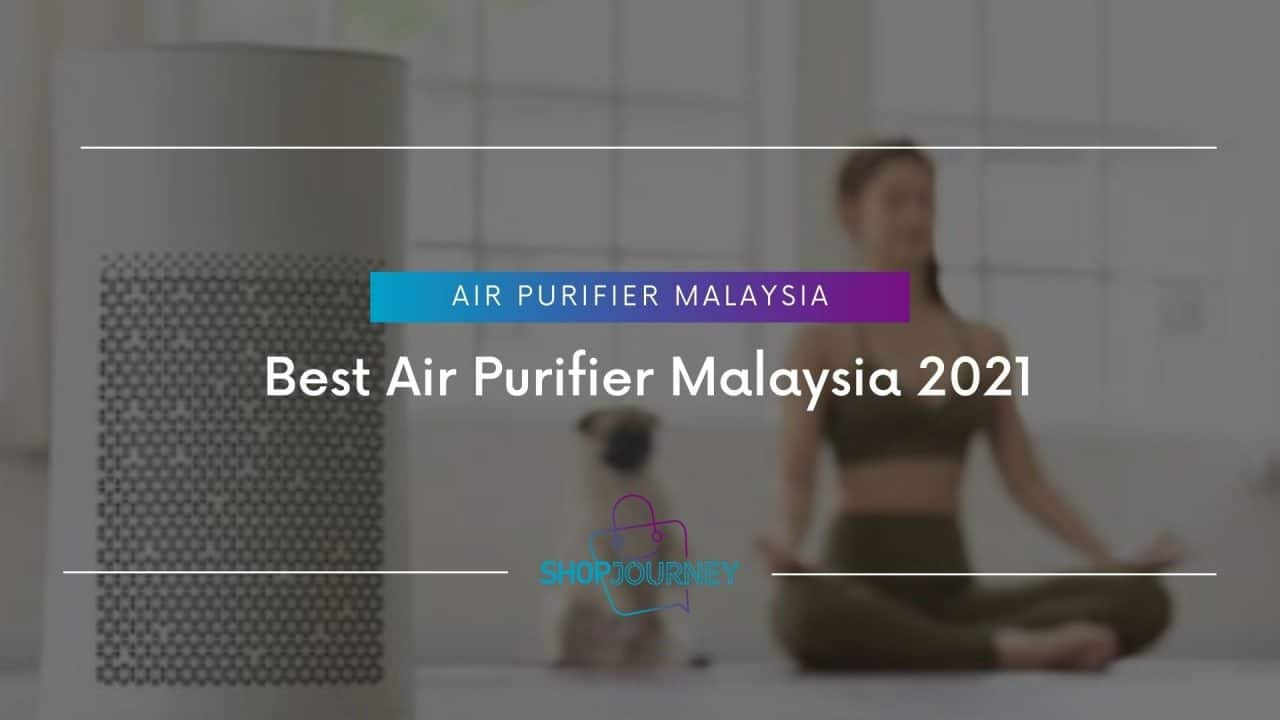Best Air Purifier Malaysia 2021 | Shop Journey - Best Product Review Website