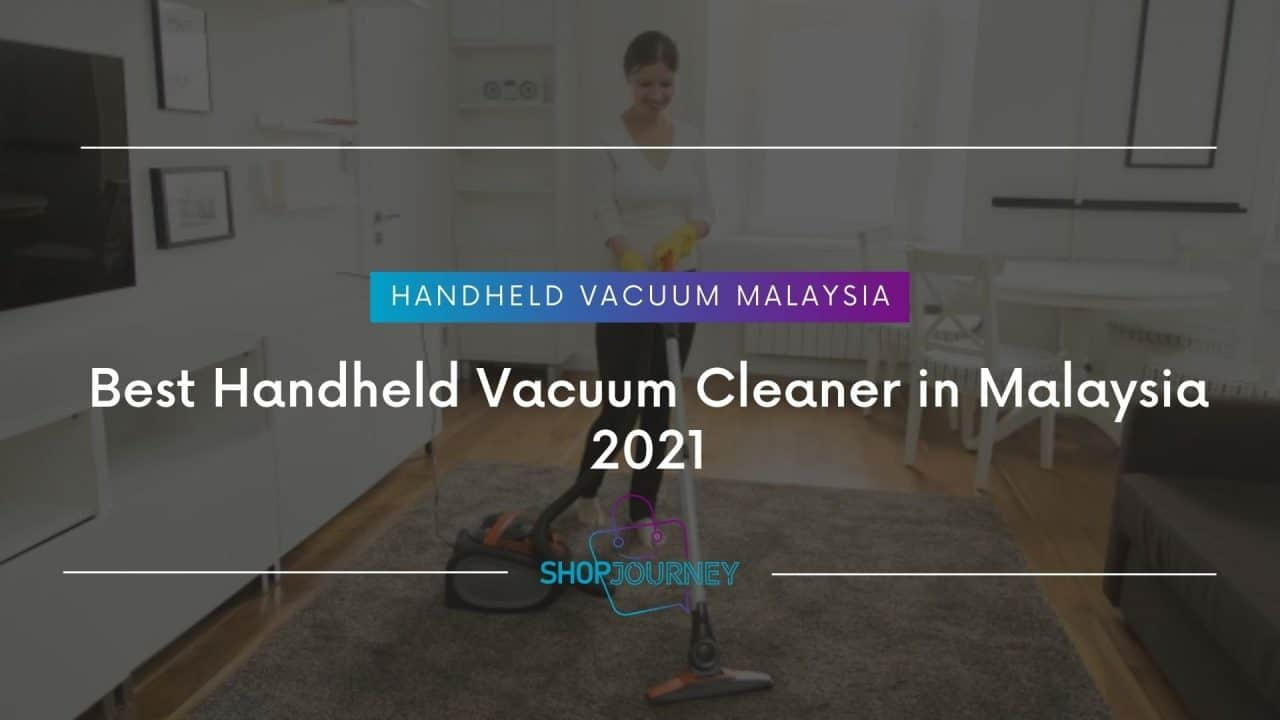 Best Handheld Vacuum Cleaner in Malaysia 2021 | Shop Journey - Best Product Review Website