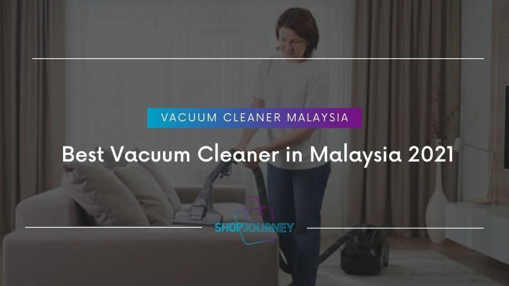 Best Vacuum Cleaner in Malaysia 2021 | Shop Journey - Best Product Review Website
