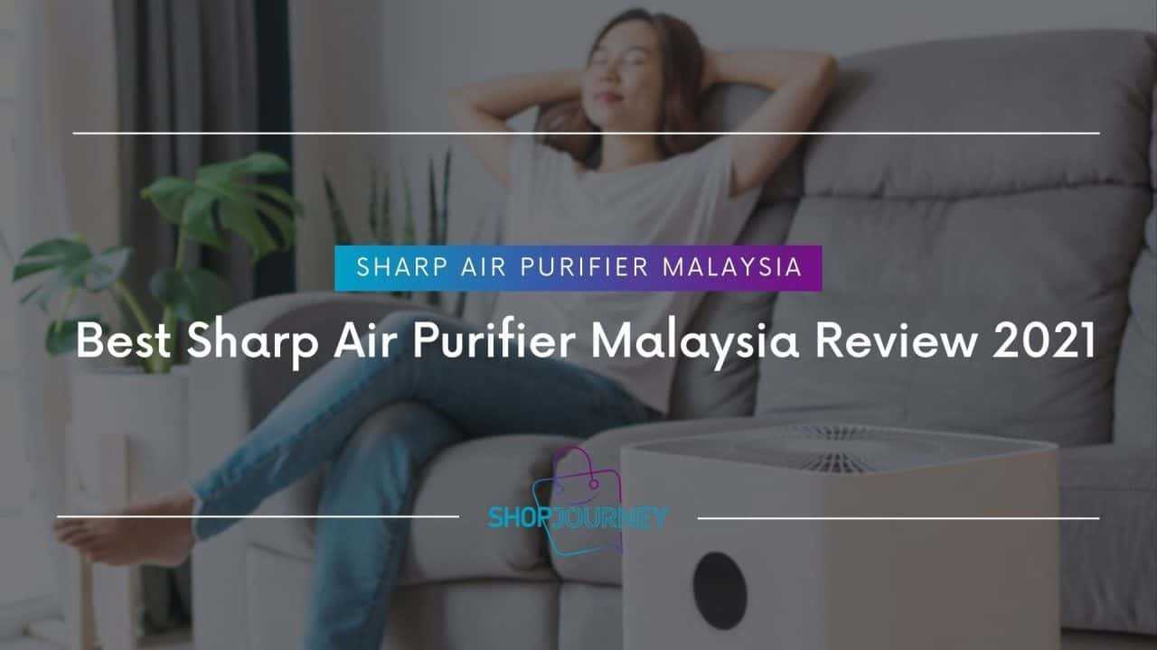 Best Sharp Air Purifier Malaysia Review 2021 | Shop Journey - Best Product Review Website