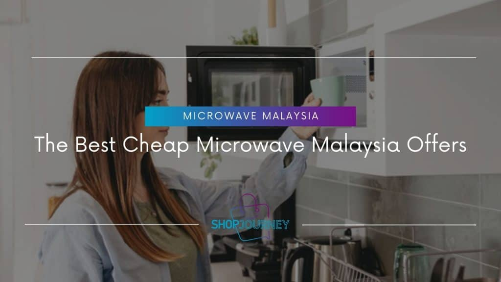 Cheap Microwave Malaysia - Top 10 Budget Microwave Ovens - Shop Journey