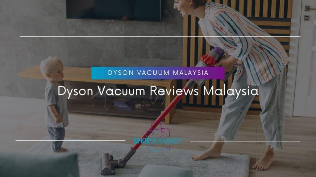 Dyson Vacuum Reviews Malaysia - Shop Journey