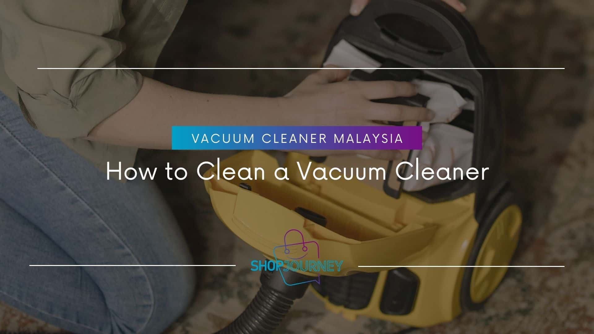 How to Clean a Vacuum Cleaner - Shop Journey