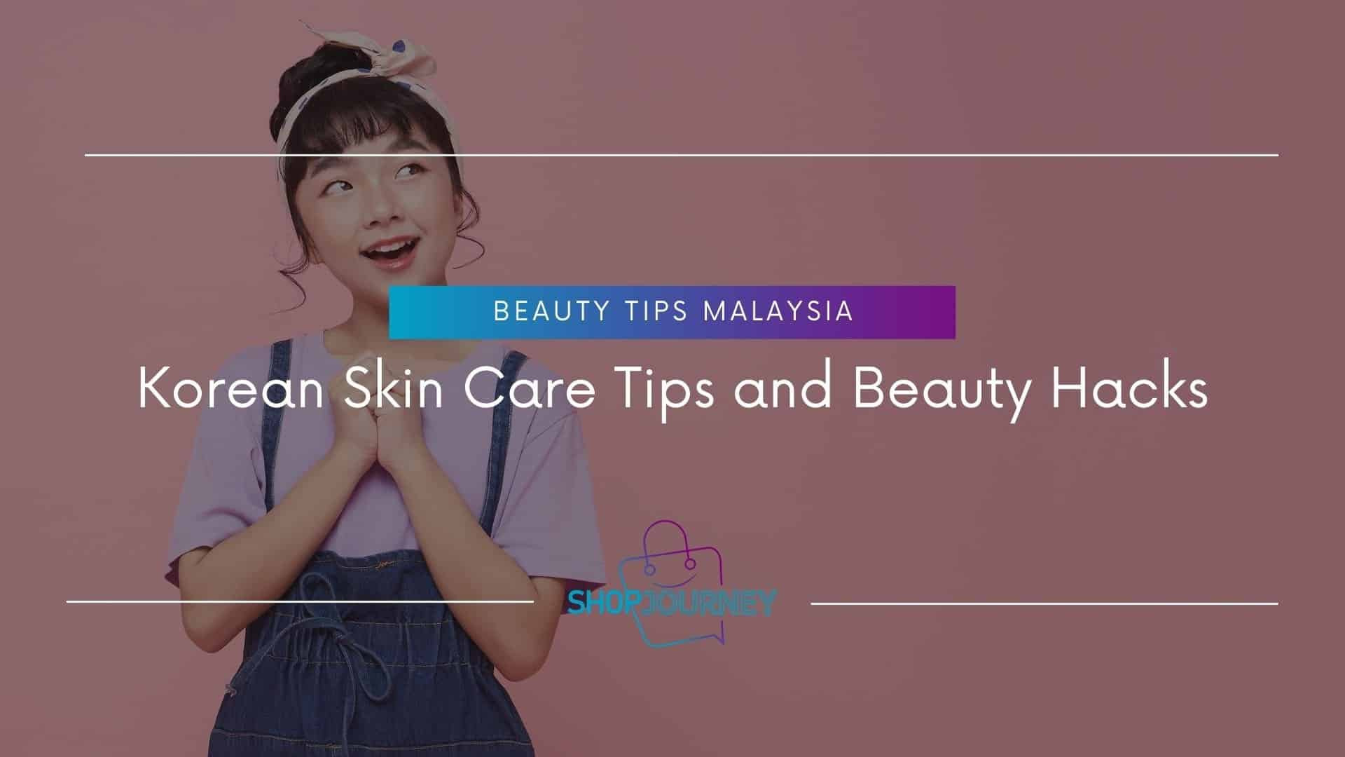 Korean Skin Care Tips - Shop Journey Malaysia