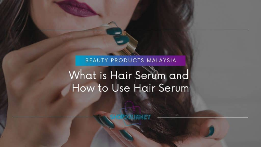 What is Hair Serum and How to Use Hair Serum - Shop Journey